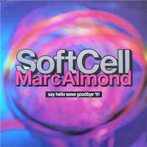 Soft Cell, Marc Almond - Say Hello Wave Goodbye '91 download free